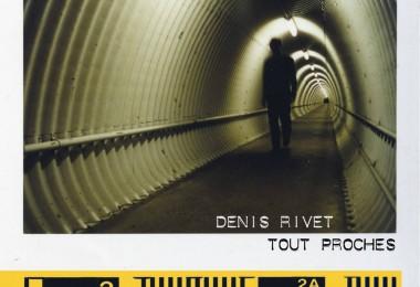 Denis Rivet – «Tout Proches»