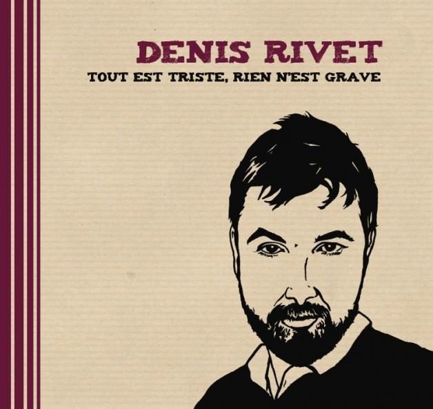 Denis Rivet : «Tout est triste rien n'est grave»
