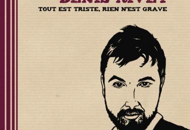 """Denis Rivet : """"Tout est triste rien n'est grave"""""""